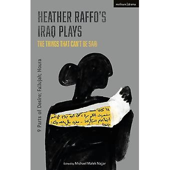 Heather Raffos Iraq Plays The Things That Cant Be Said by Heather Raffo