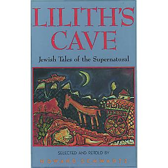 Lilith's Cave - Jewish Tales of the Supernatural by Howard Schwartz -