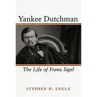 Yankee Dutchman - The Life of Franz Sigel by Stephen D. Engle - 978080