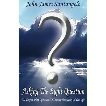 Asking the Right Question - Asking the Right Question Is Half the Answ
