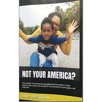 Not Your America? - How a family of new Americans grappled with the re