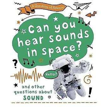 A Question of Science: Can you hear sounds in space? And other questions about sound