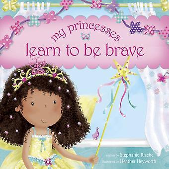 Mina prinsessor lär sig att vara modiga av Stephanie Rische