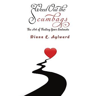 Weed Out the Scumbags The Art of Finding Your Soulmate by Diana L. Aylward