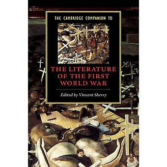 Cambridge Companion to the Literature of the First World War by Vincent Sherry