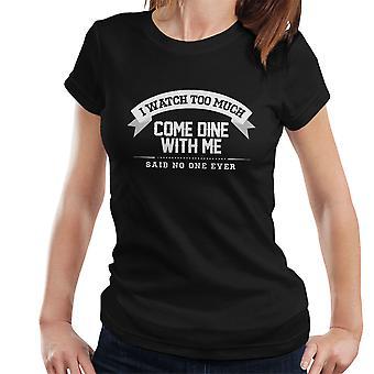 私はあまりにも多くのことを見て、私と一緒に食事をする女性の T シャツを誰も言わない