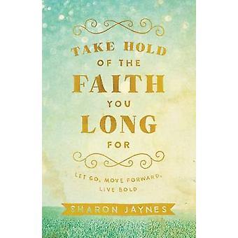 S'emparer de la foi, vous rêvez pour par Sharon Jaynes - 9780801018855