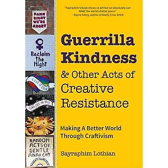 Guerrilla Kindness and Other Acts of Creative Resistance - Making A Be