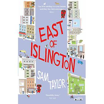 East of Islington - A Novel About Gossip - Friendship and the City by
