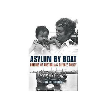 Asile en bateau - origines de la politique des réfugiés de l'Australie par Claire Higgi