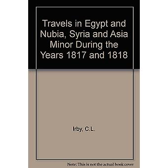 Travels in Egypt and Nubia - Syria and Asia Minor - During the Years 1