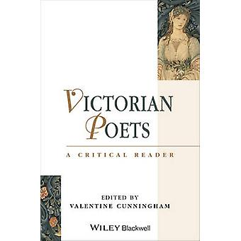 Victorian Poets - A Critical Reader by Valentine Cunningham - 97806311