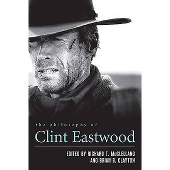 Filosofin av Clint Eastwood av Mcclelland - Richard T. (EDT) / Cl