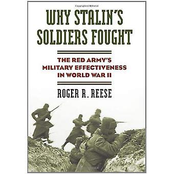 Waarom Stalins soldaten gevochten: De rode Armys militaire effectiviteit van de Tweede Wereldoorlog