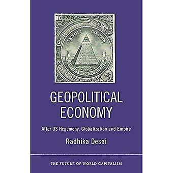 Geopolitiska ekonomi: Efter USA: S hegemoni, globalisering och Empire (framtiden världskapitalismens)
