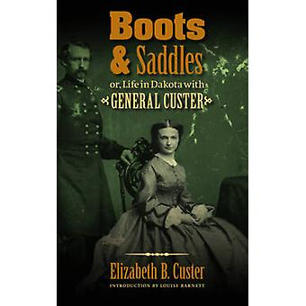 Boots and Saddles Or Life in Dakota with General Custer by Custer & Elizabeth B.