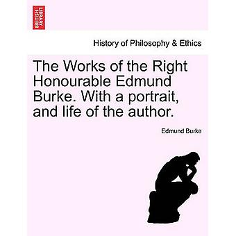 أعمال حق الأونرابل إدموند بيرك. مع صورة وحياة المؤلف. قبل بيرك & إدموند