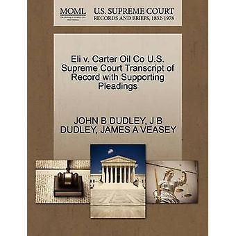 Eli v. Carter Oil Co U.S. Supreme Court Transcript of Record with Supporting Pleadings by DUDLEY & JOHN B