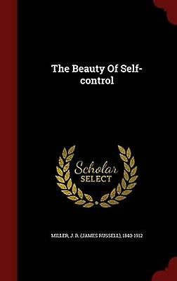 The Beauty Of Selfcontrol by Miller & J. R. James Russell & 18401912