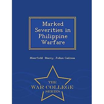 Marked Severities in Philippine Warfare  War College Series by Storey & Julian Codman & Moorfield