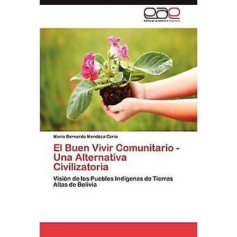 El Buen Vivir Comunitario  Una Alternativa Civilizatoria by Mendoza Coria & Mario Bernardo