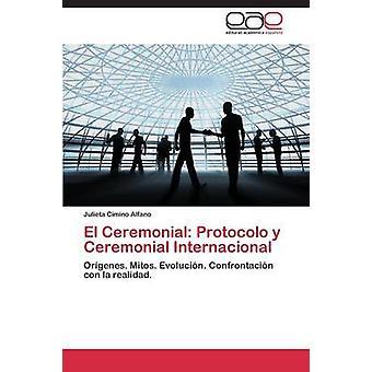 El Ceremonial Protocolo y Ceremonial Internacional by Cimino Alfano Julieta