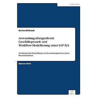 Anwendungsbergreifende Geschftsproze und WorkflowModellierung unter SAP R3Am Beispiel der Beschaffung von Investitionsgtern in einem Bauunternehmen de Pietsch et Gerhard
