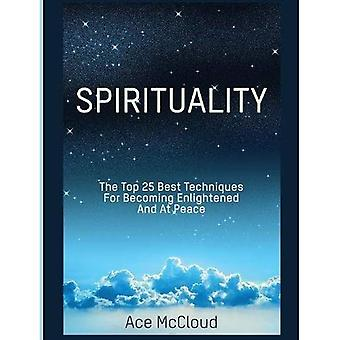 Spirituality: The Top 25 Best Techniques for Becoming Enlightened and at� Peace (Best Spiritual Techniques & Training from)