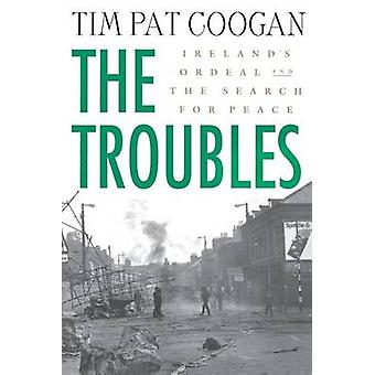 The Troubles - Ireland's Ordeal 1966-1996 and the Search for Peace by