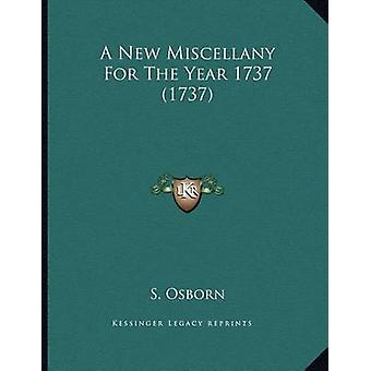 A New Miscellany for the Year 1737 (1737) by S Osborn - 9781165879533