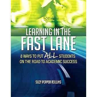 Learning in the Fast Lane - 8 Ways to Put All Students on the Road to