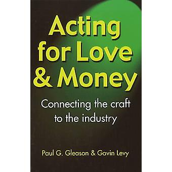 Acting for Love and Money - Connecting the Craft to the Industry by Pa