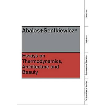 Essays on Thermodynamics. - Architecture and Beauty by Inaki Abalos -