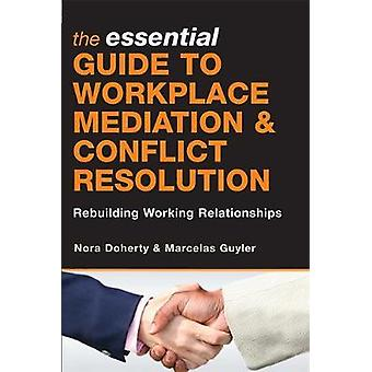 Essential Guide to Workplace Mediation  Conflict Resolution Rebuilding Working Relationships by Doherty & Nora