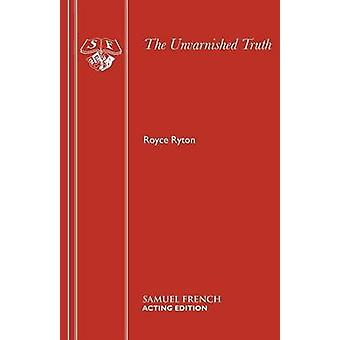 The Unvarnished Truth by Ryton & Royce