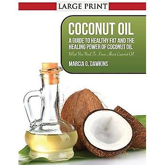 Coconut Oil A Guide to Healthy Fat and the Healing Power of Coconut Oil by Dawkins & Marcia G.