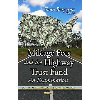 Mileage Fees amp the Highway Trust Fund  An Examination by Edited by Yoan Bergeron
