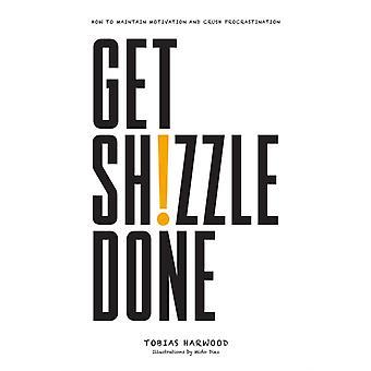 Holen Sie sich Shizzle Done, wie man Motivation und Crush Procrastination von Tobias Harwood & illustriert von Mido Diez