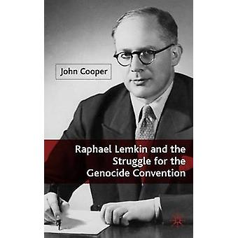 Raphael Lemkin and the Struggle for the Genocide Convention by Cooper & John