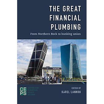The Great Financial Plumbing From Northern Rock to Banking Union by Lannoo & Karel