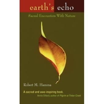 Earths Echo Sacred Encounters with Nature by Hamma & Robert M.