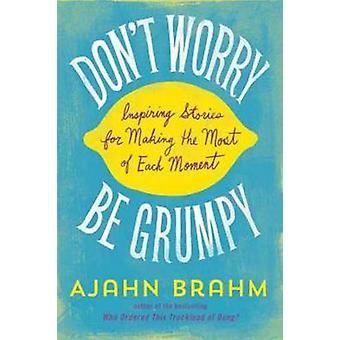 Don't Worry - be Grumpy - Inspiring Stories for Making the Most of Eac