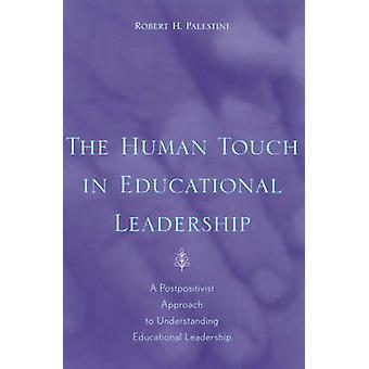 Human Touch in Education Leadership A Postpositivist Approach to Understanding Educational Leadership by Palestini & Robert H.