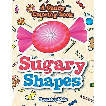 Sugary Shapes A Candy Coloring Book by Kreative Kids