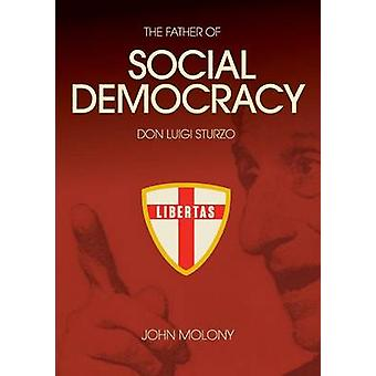 DON LUIGI STURZO THE FATHER OF SOCIAL DEMOCRACY by Molony & John