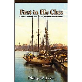 First in His Class Captain Oberlin Carter and the Savannah Harbor Scandal by Leon & Philip W.