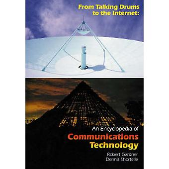 From Talking Drums to the Internet An Encyclopedia of Communications Technology by Gardner & Robert