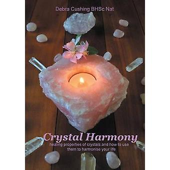 Crystal Harmony healing properties of crystals and how to use them to harmonise your life by Cushing & Debra