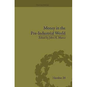 Money in the PreIndustrial World  Bullion Debasements and Coin Substitutes by Munro & John H