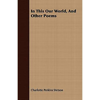 In This Our World And Other Poems by Stetson & Charlotte Perkins